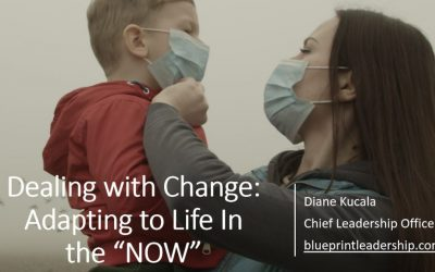 "Dealing with Change: Adapting in the ""NOW"" …………………Tips to Navigating through the Coronavirus Disruptions"